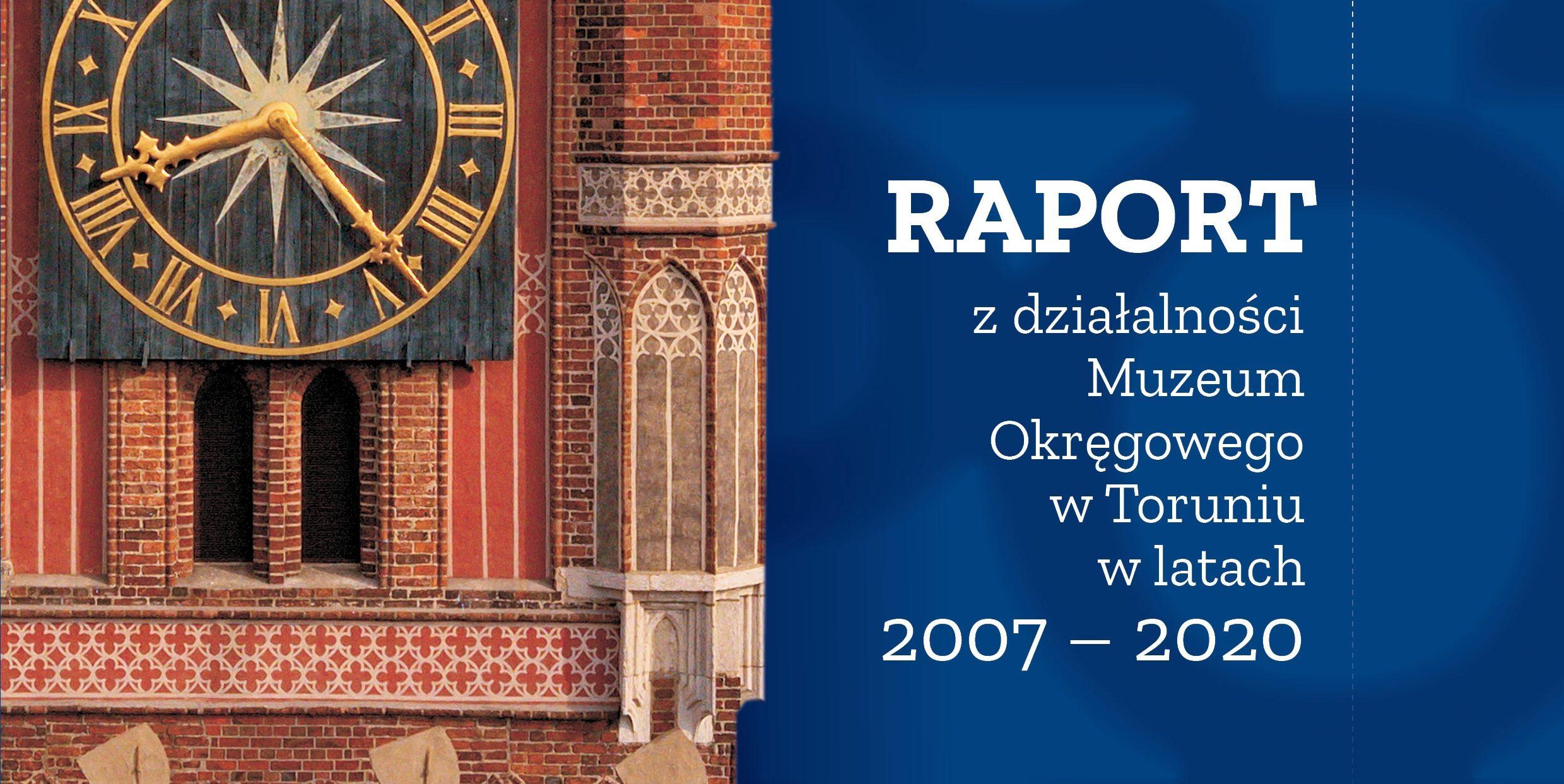 Raport z działalności Muzeum Okręgowego w Toruniu w latach 2007-2020