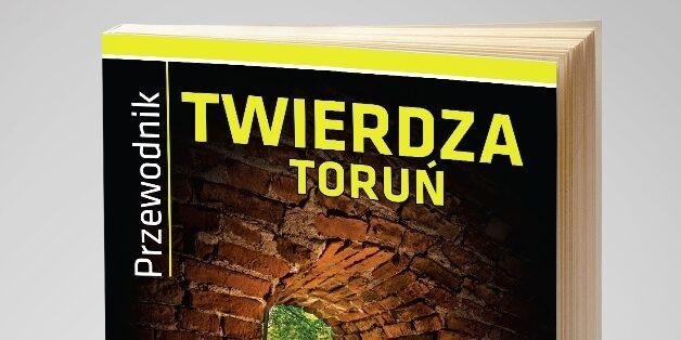 """Przewodnik """"Twierdza Toruń"""" już do kupienia"""