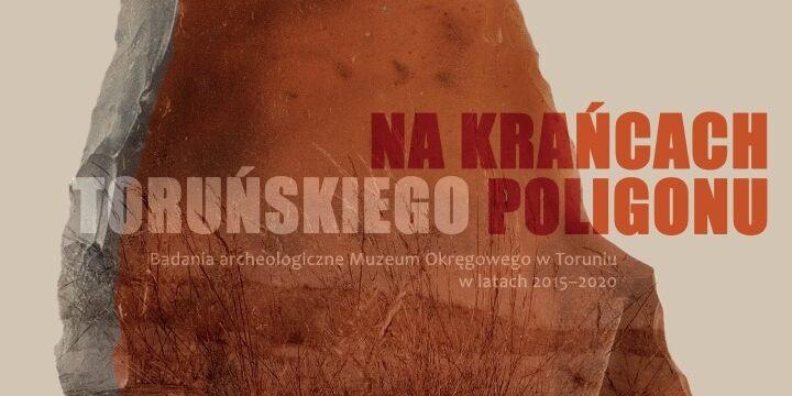 """Wystawa """"Na krańcach toruńskiego poligonu – badania archeologiczne Muzeum Okręgowego w Toruniu w latach 2015–2020"""""""